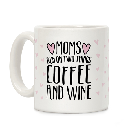Moms Run On Two Things Coffee and Wine White Print Ceramic Coffee Mug