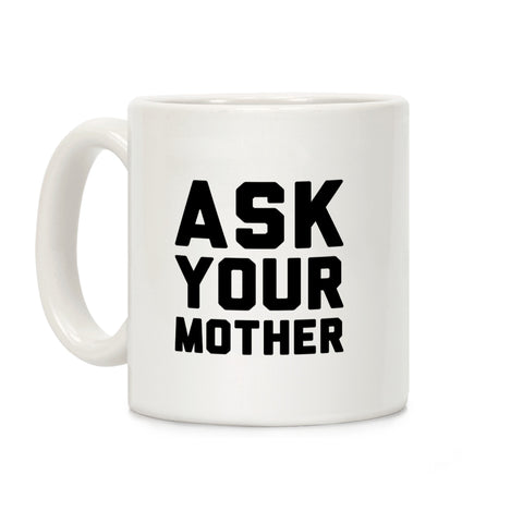 Ask Your Mother White Print Ceramic Coffee Mug by