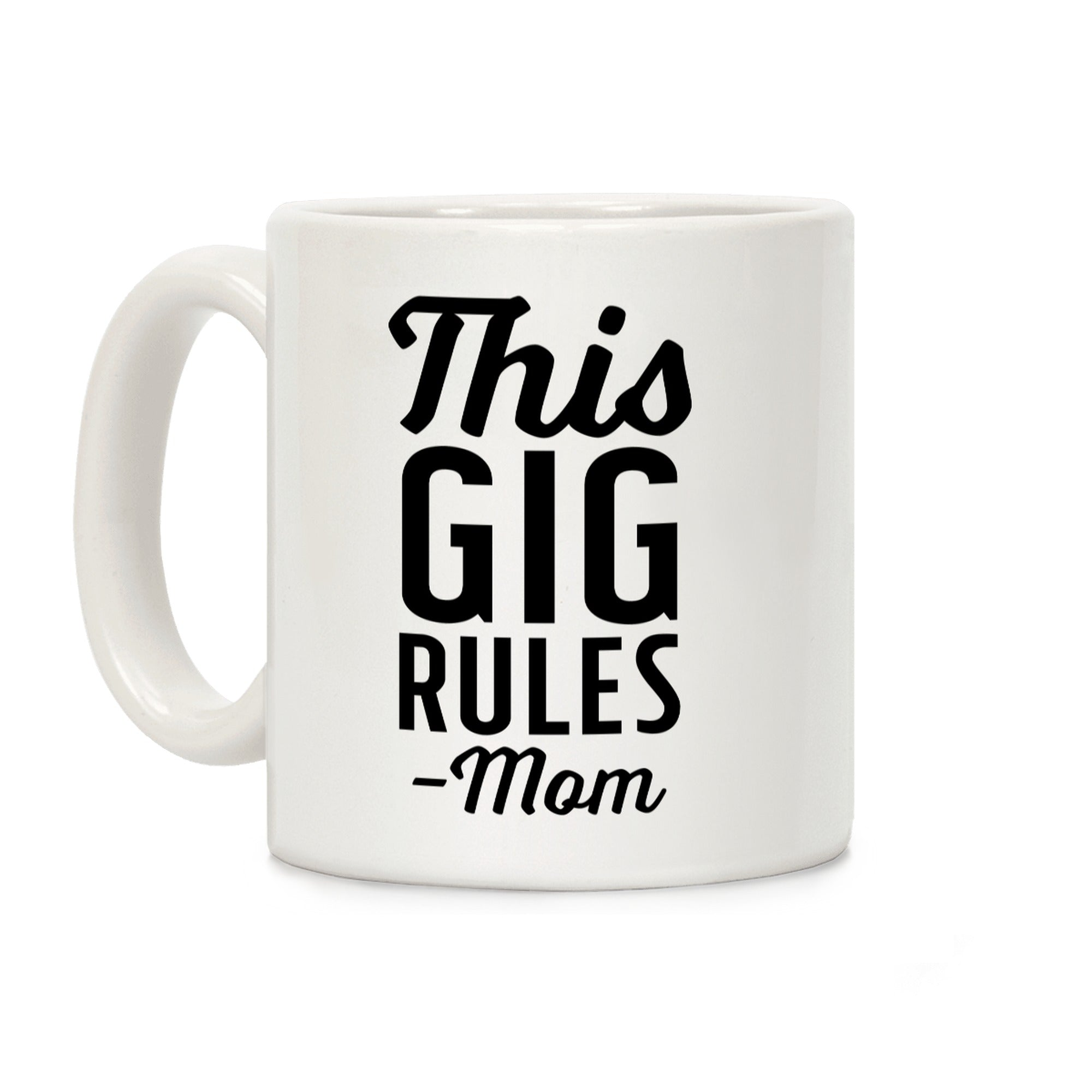 This Gig Rules Mom Ceramic Coffee Mug by LookHUMAN