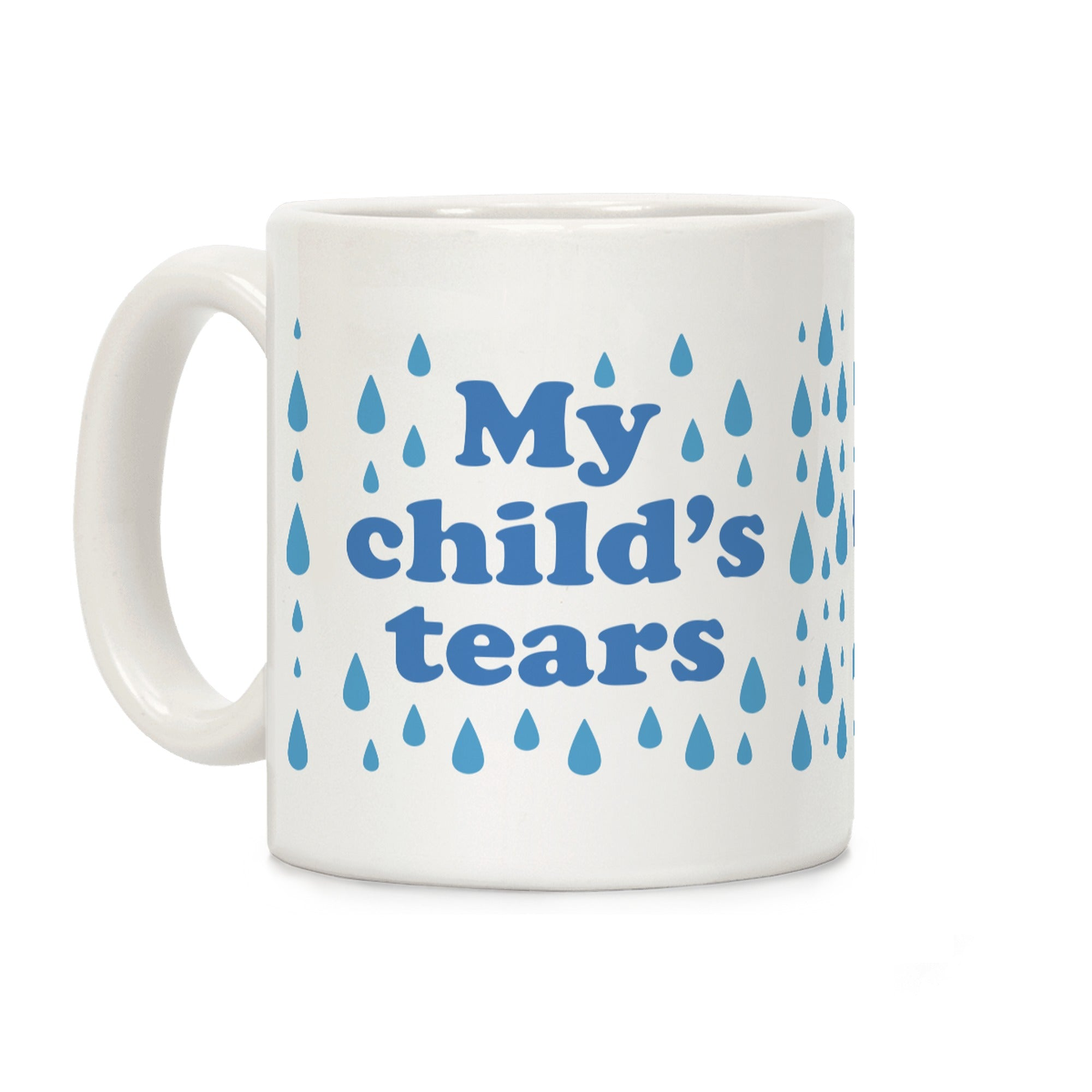 My Child's Tears Ceramic Coffee Mug by LookHUMAN