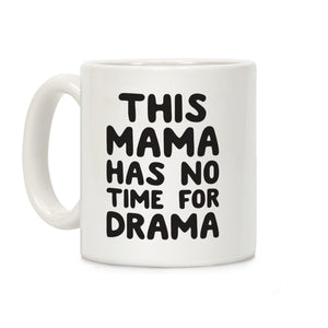 This Mama Has No Time For Drama Ceramic Coffee Mug