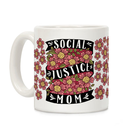 Social Justice Mom Ceramic Coffee Mug by LookHUMAN