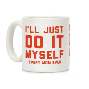 I'll Just Do It Myself Ceramic Coffee Mug by LookH