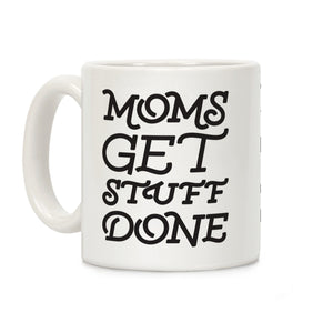 Moms Get Stuff Done Ceramic Coffee Mug by LookHUMA