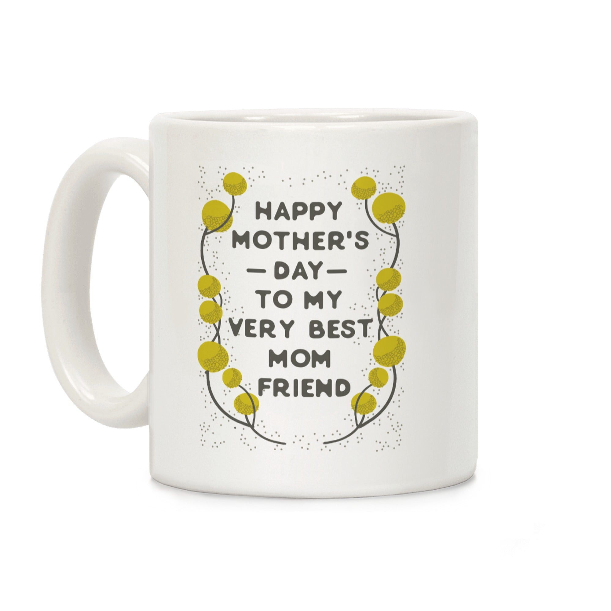 Happy Mother's Day To My Very Best Mom Friend Ceramic Coffee Mug by LookHUMAN