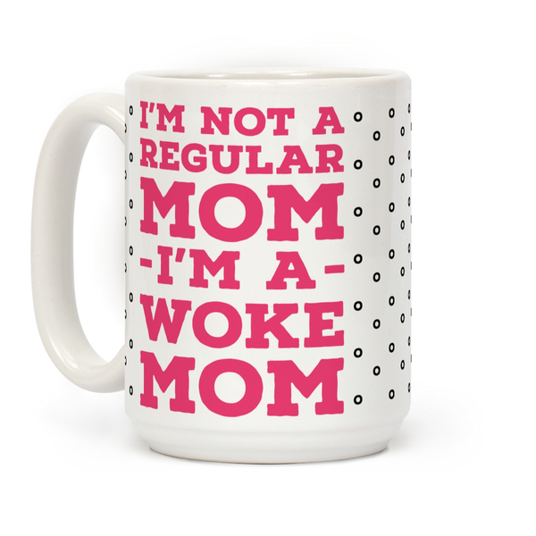 I'm Not a Regular Mom I'm a Woke Mom Ceramic Coffee Mug