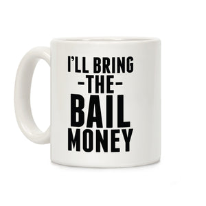 I'll Bring the Bail Money Ceramic Coffee Mug by Lo