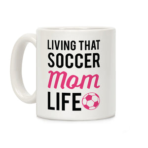 Living That Soccer Mom Life Ceramic Coffee Mug by