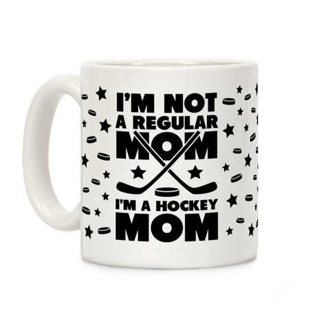 I'm Not a Regular Mom I'm a Hockey Mom Ceramic Coffee Mug