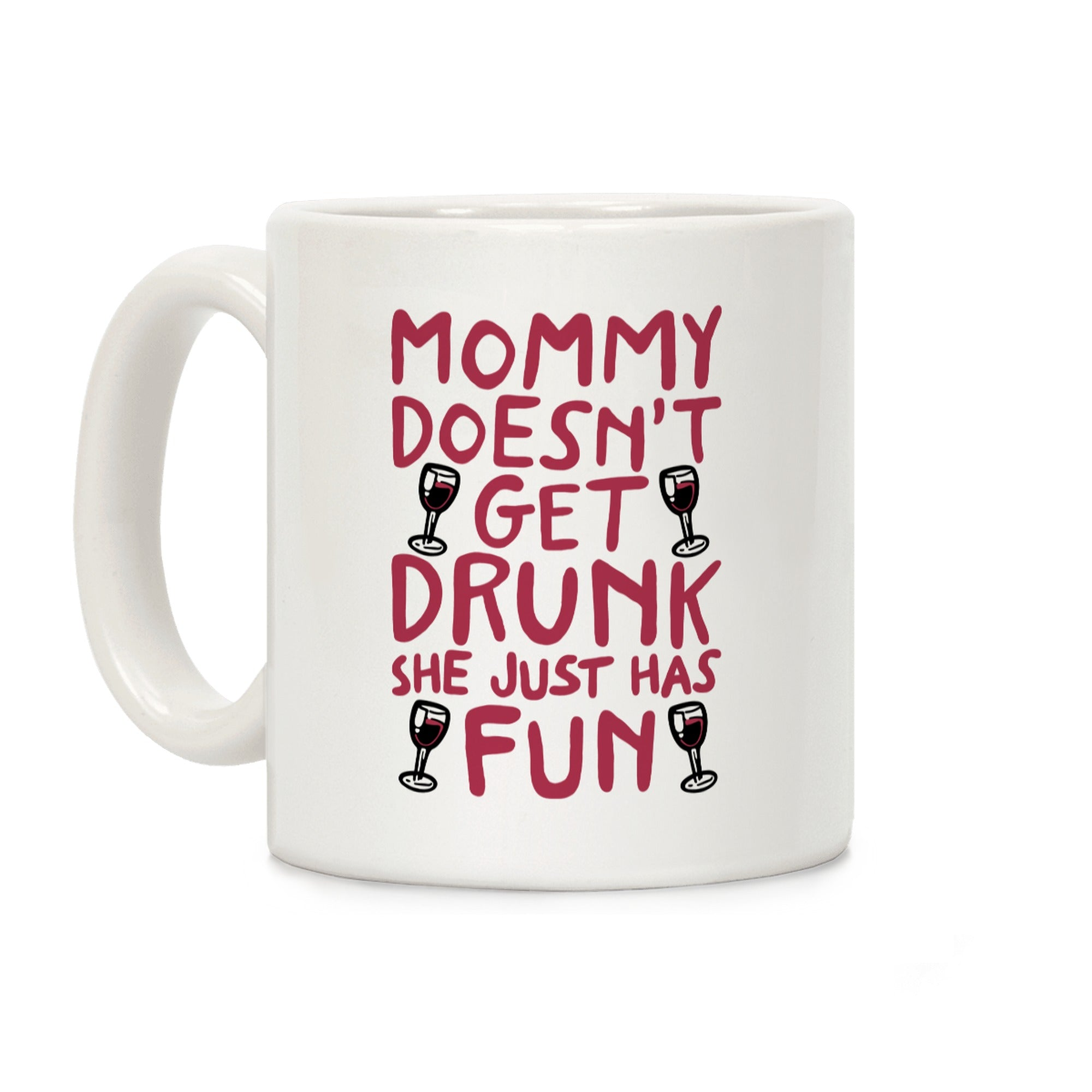 Mommy Doesn't Get Drunk Ceramic Coffee Mug by Look
