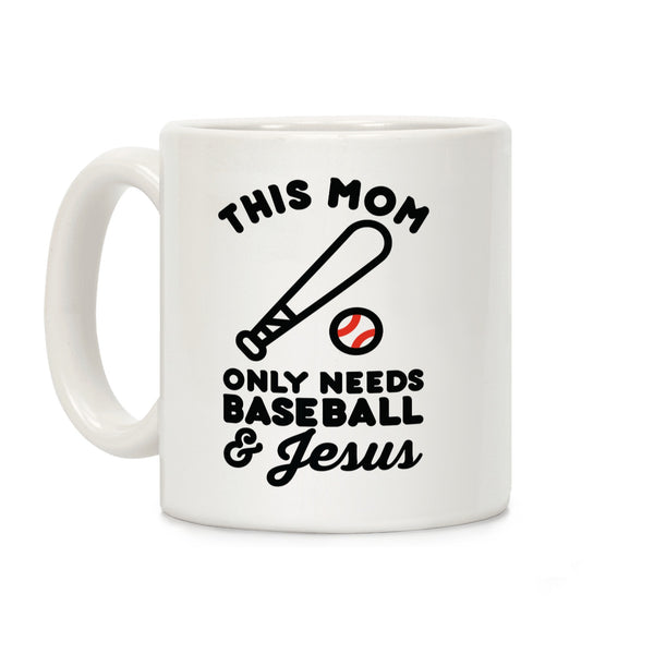 This Mom only Needs Baseball and Jesus Ceramic Coffee Mug by LookHUMAN