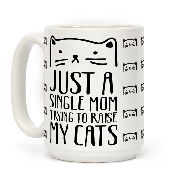 Just A Single Mom Trying To Raise My Cats Ceramic Coffee Mug