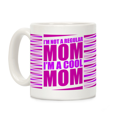 I'm Not A Regular Mom, I'm A Cool Mom Ceramic Coffee Mug