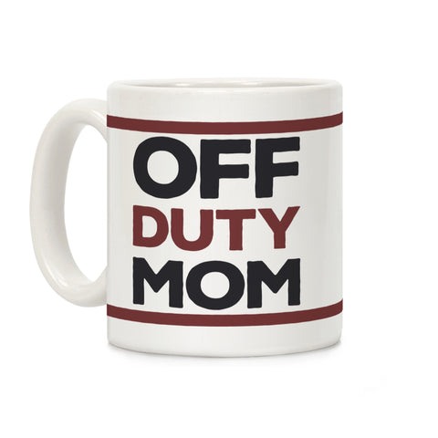 Off Duty Mom Ceramic Coffee Mug by LookHUMAN
