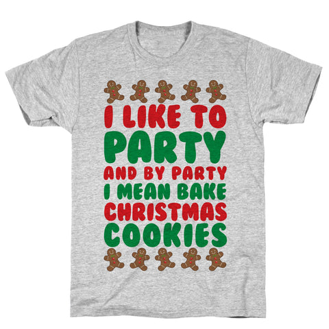 I Like To Party And By Party I Mean Bake Christmas Cookies Athletic Gray Unisex Cotton Tee by LookHUMAN