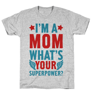 I'm A Mom, What's Your Superpower Shirt