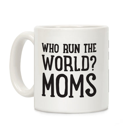 Who Run The World? MOMS Ceramic Coffee Mug by Look