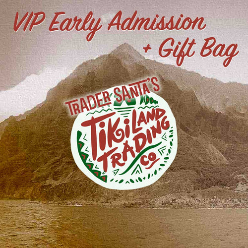 VIP Early Admission Ticket + Gift Bag - TikiLand Trading Co. - December 1, 2019 - Heritage Museum of Orange County