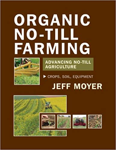 Organic No-Till Farming: Advancing No-Till Agriculture: Crops, Soil, Equipment