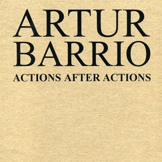 Artur Barrio: Actions after Actions