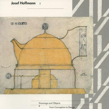 Josef Hoffman: Drawings and Objects from Conception to Design