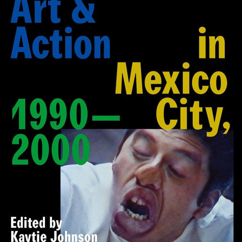 Strange Currencies: Art & Action in Mexico City, 1990-2000