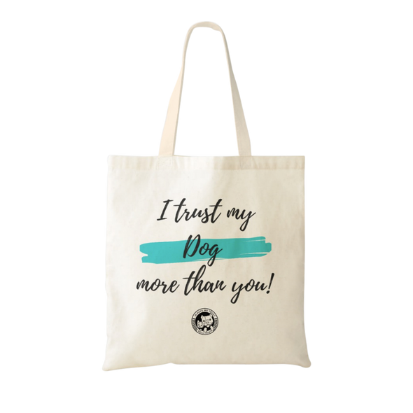 Tote Bag - I Trust My Dog More Than You !