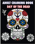 Adult Coloring Book Day Of The Dead: An Adult Coloring Book Featuring Sugar Skull and Mandalas