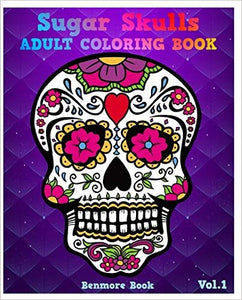Sugar Skulls: Adult Coloring Book, Stress Relieving And Relaxation (Volume 1)