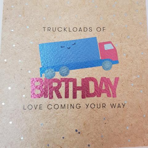 'Truckloads of Birthday Love' Birthday Card