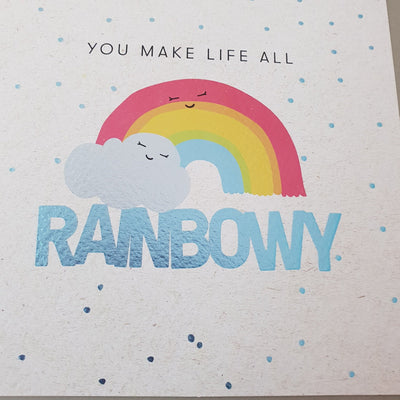 'You Make Life All Rainbowy' Greetings Card