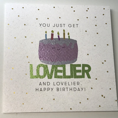 You Get Lovelier Cake Happy Birthday Card