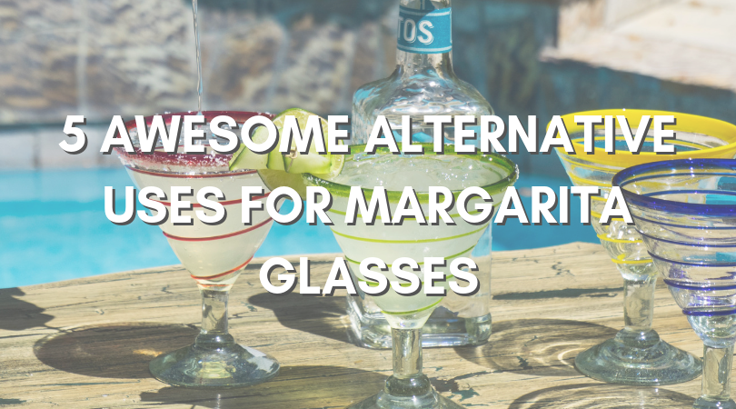 5 Awesome Alternative Uses for Margarita Glasses