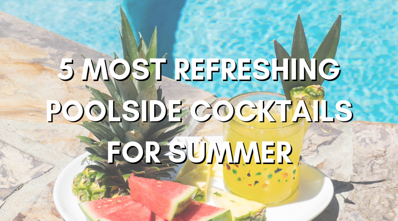 five most refreshing poolside cocktails for summer