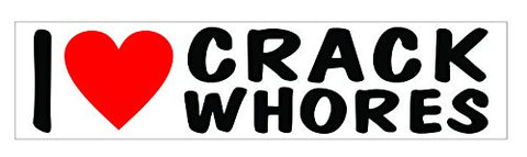 I Love Crack Whores Vinyl Sticker Decal