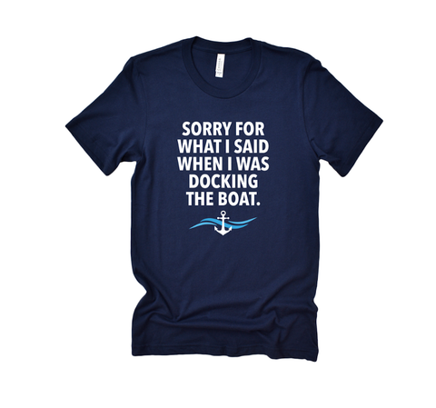 I'm sorry for what I said when I was docking the boat t-shirt