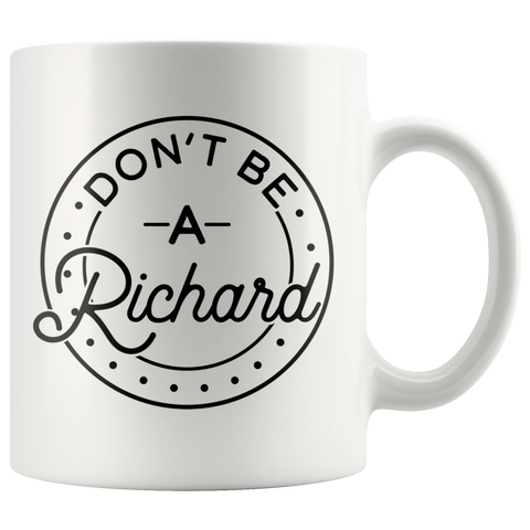 Don't Be A Richard Coffee Mug - HoMade Studio