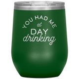 You Had Me At Day Drinking Wine Tumbler - HoMade Studio