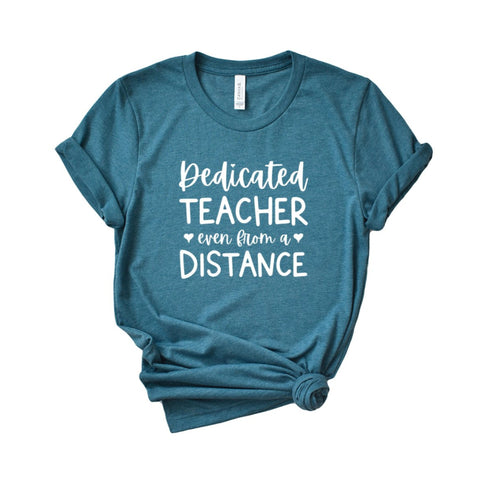 Dedicated Teacher Even from a Distance Shirt - HoMade Studio
