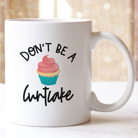 Don't Be A Cuntcake Coffee Mug - HoMade Studio