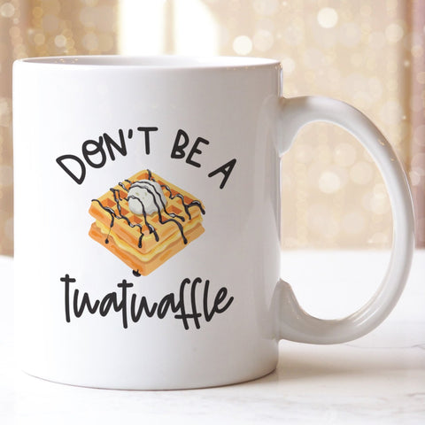 Don't Be Twatwaffle Coffee Mug - HoMade Studio
