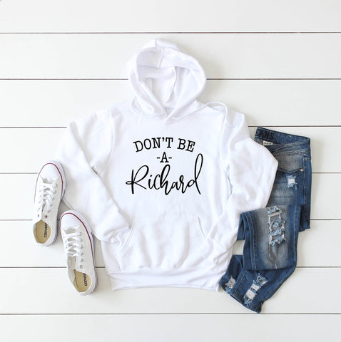 Don't Be A Richard Adult Hooded Sweatshirt - HoMade Studio