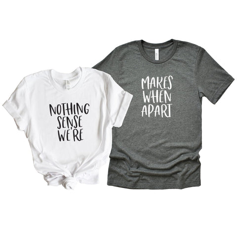 Nothing Makes Sense When We're Apart Best Friends Shirts - HoMade Studio