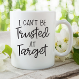 I Can't Be Trusted at Target Mug - HoMade Studio