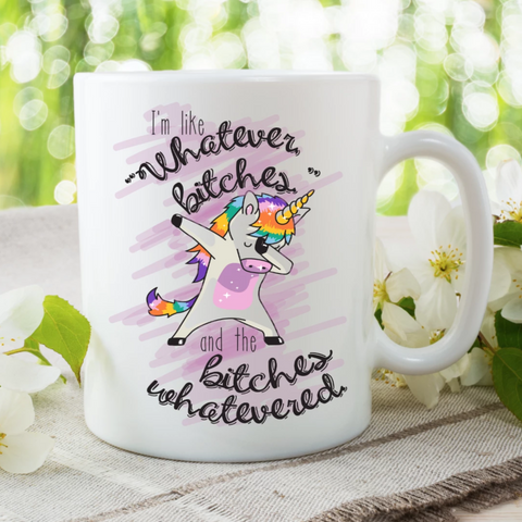 "I'm Like ""Whatever Bitches"" and the Bitches Whatevered Mug - HoMade Studio"