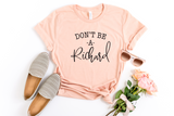 Don't Be A Richard T-Shirt - HoMade Studio