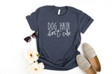 Dog Hair Don't Care Shirt, Gift for Dog Lover