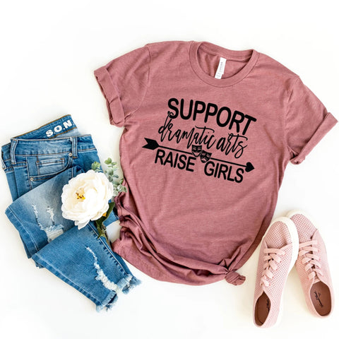 Support Dramatic Arts Raise Girls T-Shirt - HoMade Studio