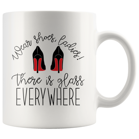 Wear Shoes Ladies There is Glass Everywhere Coffee Mug - HoMade Studio