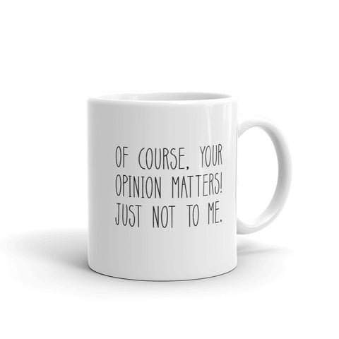Of Course Your Opinion Matter Coffee Mug